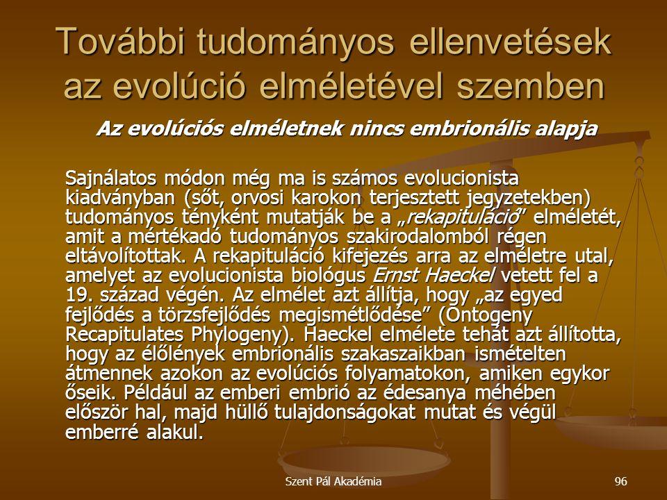 Szent Pál Akadémia96 További tudományos ellenvetések az evolúció elméletével szemben Az evolúciós elméletnek nincs embrionális alapja Sajnálatos módon