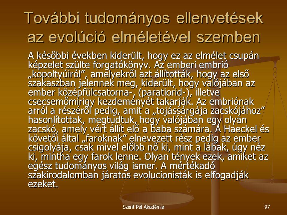 Szent Pál Akadémia97 További tudományos ellenvetések az evolúció elméletével szemben A későbbi években kiderült, hogy ez az elmélet csupán képzelet sz