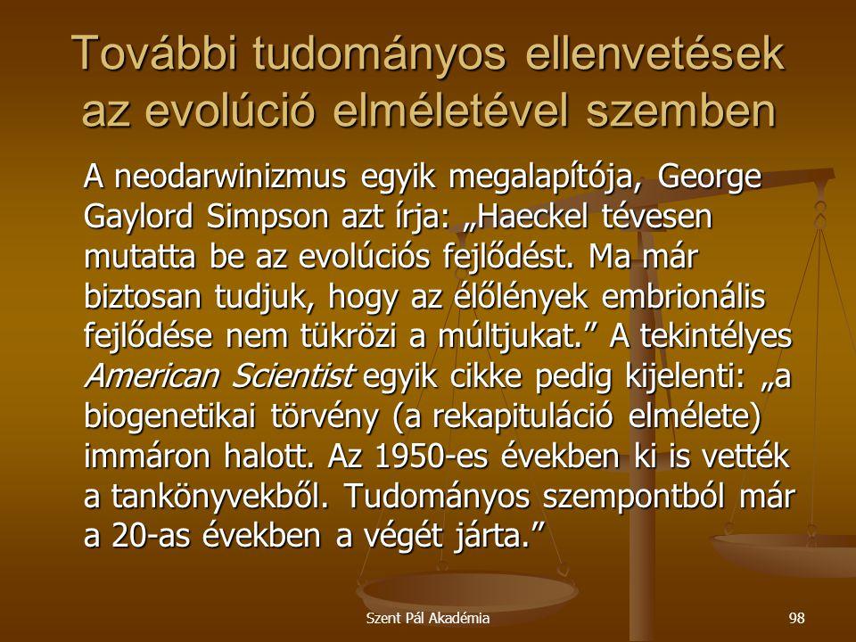 Szent Pál Akadémia98 További tudományos ellenvetések az evolúció elméletével szemben A neodarwinizmus egyik megalapítója, George Gaylord Simpson azt í