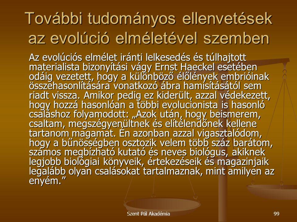 Szent Pál Akadémia99 További tudományos ellenvetések az evolúció elméletével szemben Az evolúciós elmélet iránti lelkesedés és túlhajtott materialista