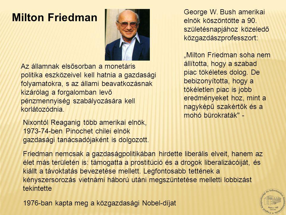 Milton Friedman 1976-ban kapta meg a közgazdasági Nobel-díjat Az államnak elsősorban a monetáris politika eszközeivel kell hatnia a gazdasági folyamat