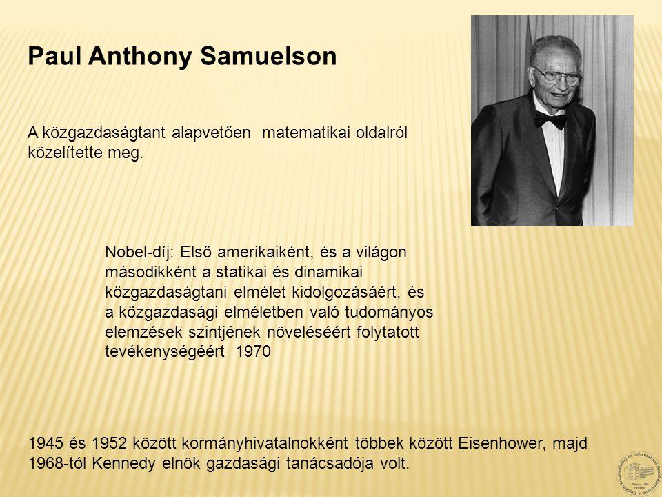 Paul Anthony Samuelson 1945 és 1952 között kormányhivatalnokként többek között Eisenhower, majd 1968-tól Kennedy elnök gazdasági tanácsadója volt. Nob