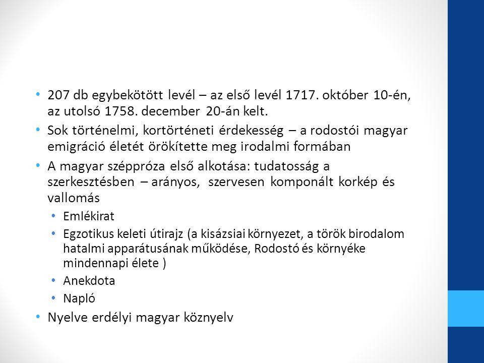 207 db egybekötött levél – az első levél 1717. október 10-én, az utolsó 1758. december 20-án kelt. Sok történelmi, kortörténeti érdekesség – a rodostó