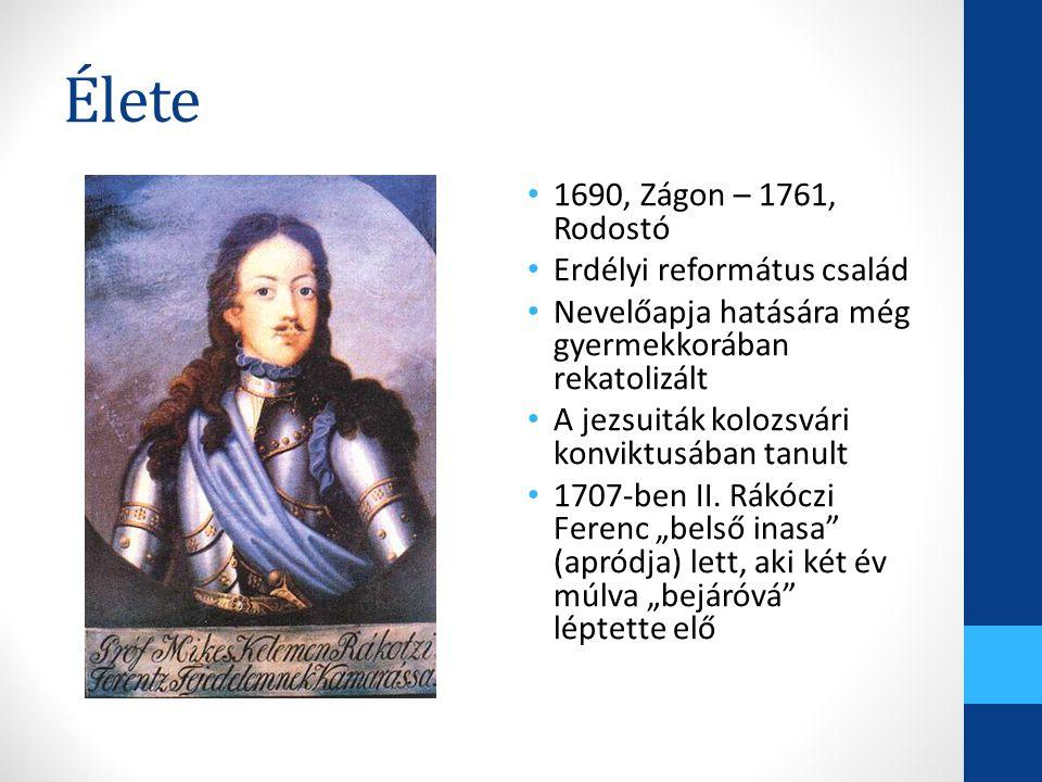 Élete 1690, Zágon – 1761, Rodostó Erdélyi református család Nevelőapja hatására még gyermekkorában rekatolizált A jezsuiták kolozsvári konviktusában t