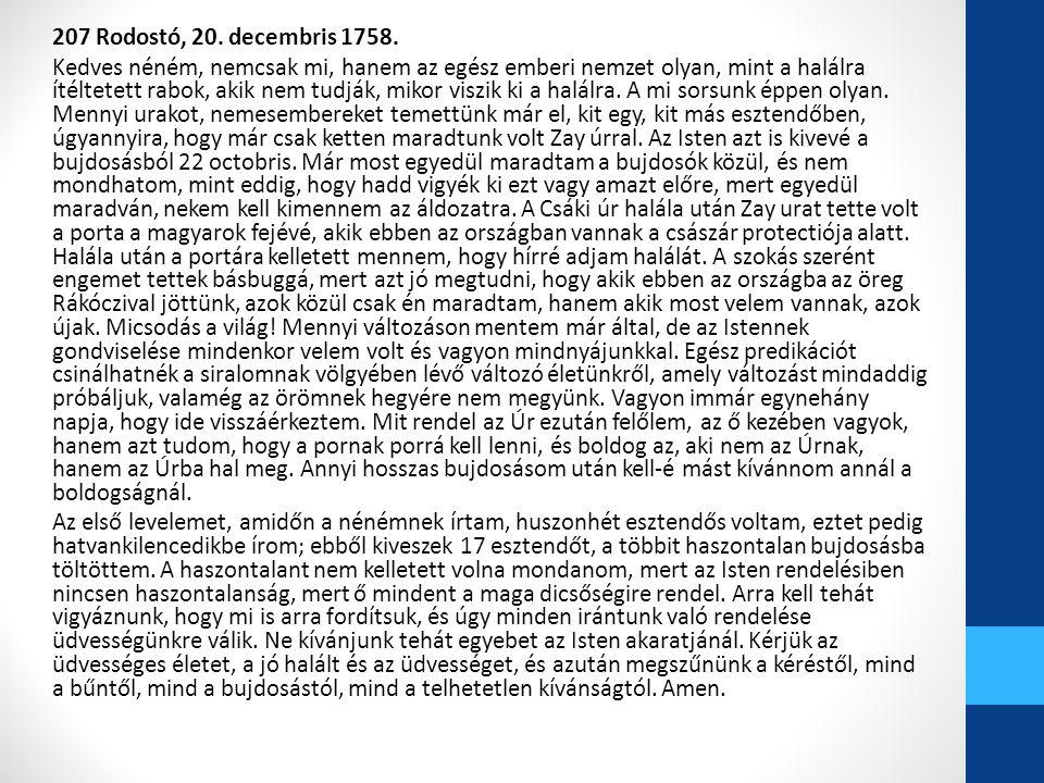 207 Rodostó, 20. decembris 1758. Kedves néném, nemcsak mi, hanem az egész emberi nemzet olyan, mint a halálra ítéltetett rabok, akik nem tudják, mikor