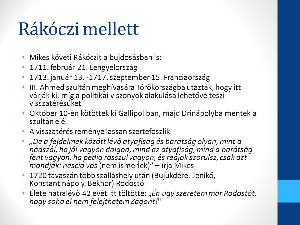 Rákóczi mellett Mikes követi Rákóczit a bujdosásban is: 1711. február 21. Lengyelország 1713. január 13. -1717. szeptember 15. Franciaország III. Ahme