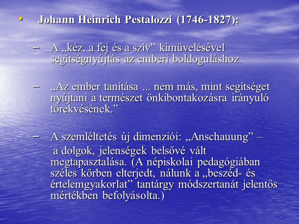 """Johann Heinrich Pestalozzi (1746-1827): Johann Heinrich Pestalozzi (1746-1827): – A """"kéz, a fej és a szív"""" kiművelésével segítségnyújtás az emberi bol"""