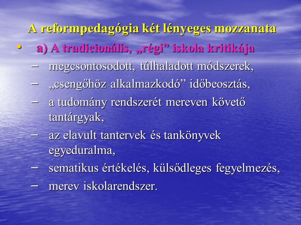 b) A gyermek köré rendelődő pedagógia új jelszavai, radikális retorikája b) A gyermek köré rendelődő pedagógia új jelszavai, radikális retorikája – Szélsőséges ellentétpárok az átmenet lehetőségének kizárásával: új (iskola) - régi (iskola), új (iskola) - régi (iskola), progresszív (pedagógia) - tradicionális (pedagógia), progresszív (pedagógia) - tradicionális (pedagógia), jövő (iskolája) - múlt (iskolája).