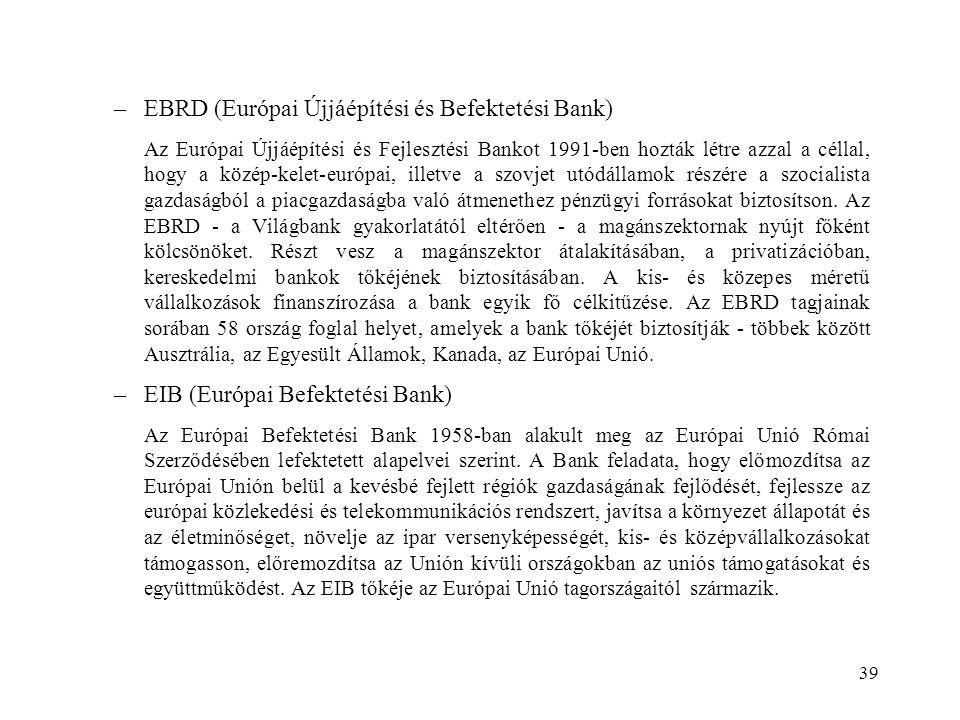 39 –EBRD (Európai Újjáépítési és Befektetési Bank) Az Európai Újjáépítési és Fejlesztési Bankot 1991-ben hozták létre azzal a céllal, hogy a közép-kel