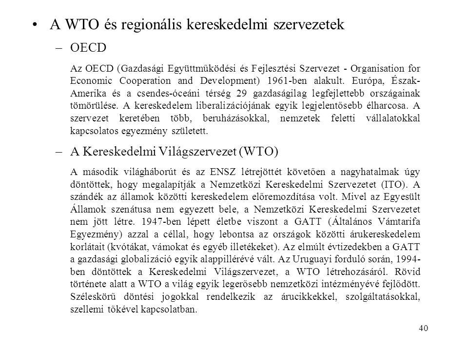40 A WTO és regionális kereskedelmi szervezetek –OECD Az OECD (Gazdasági Együttműködési és Fejlesztési Szervezet - Organisation for Economic Cooperati
