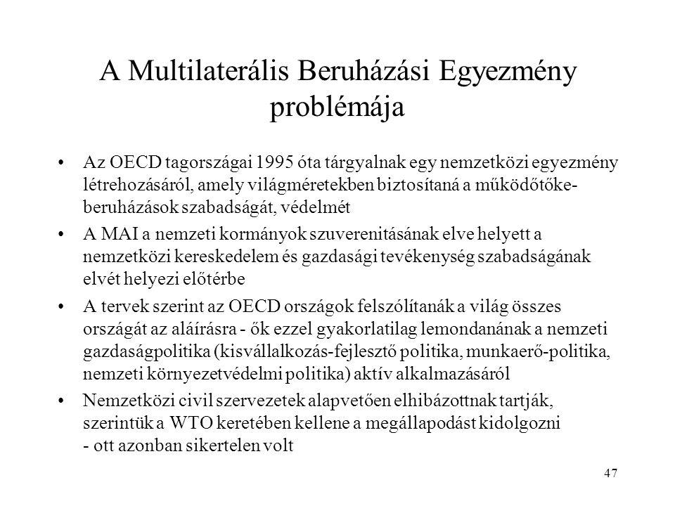 47 A Multilaterális Beruházási Egyezmény problémája Az OECD tagországai 1995 óta tárgyalnak egy nemzetközi egyezmény létrehozásáról, amely világmérete