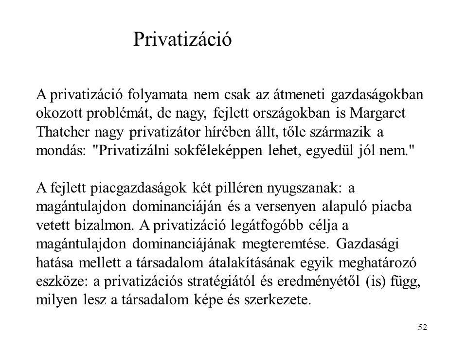 52 A privatizáció folyamata nem csak az átmeneti gazdaságokban okozott problémát, de nagy, fejlett országokban is Margaret Thatcher nagy privatizátor