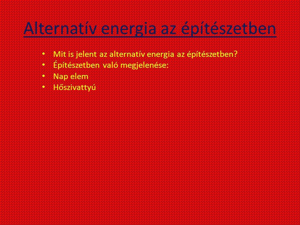 Alternatív energia az építészetben Mit is jelent az alternatív energia az építészetben? Építészetben való megjelenése: Nap elem Hőszivattyú