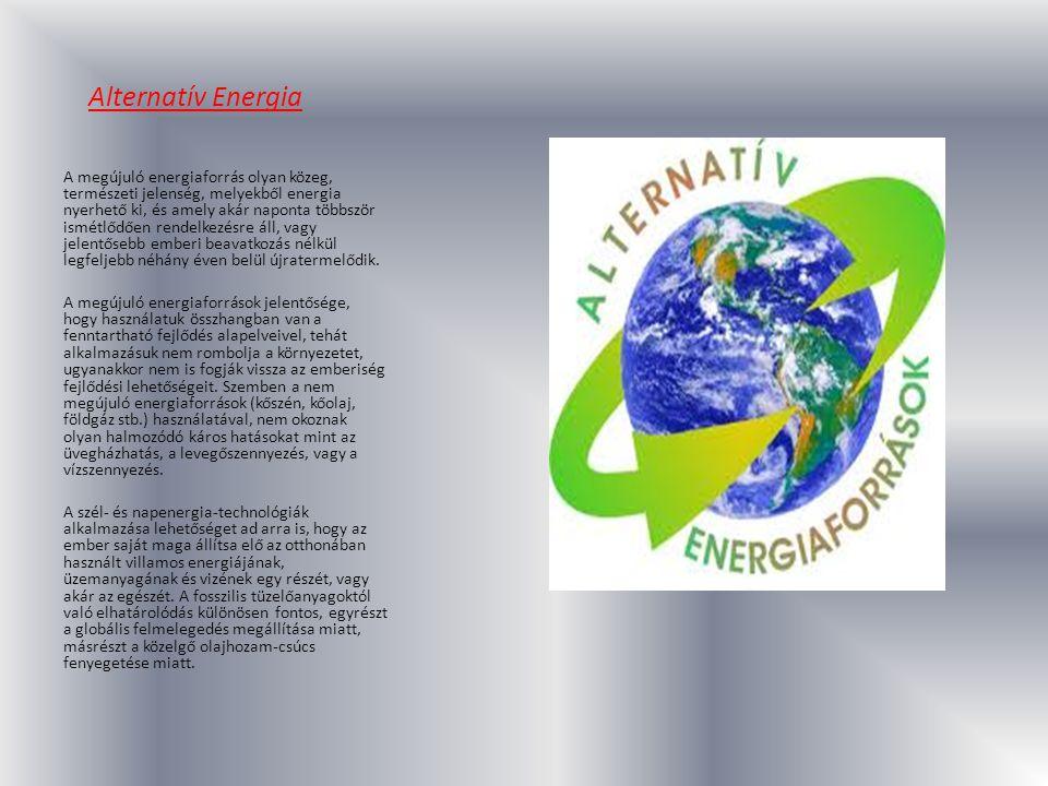 Alternatív Energia A megújuló energiaforrás olyan közeg, természeti jelenség, melyekből energia nyerhető ki, és amely akár naponta többször ismétlődőe