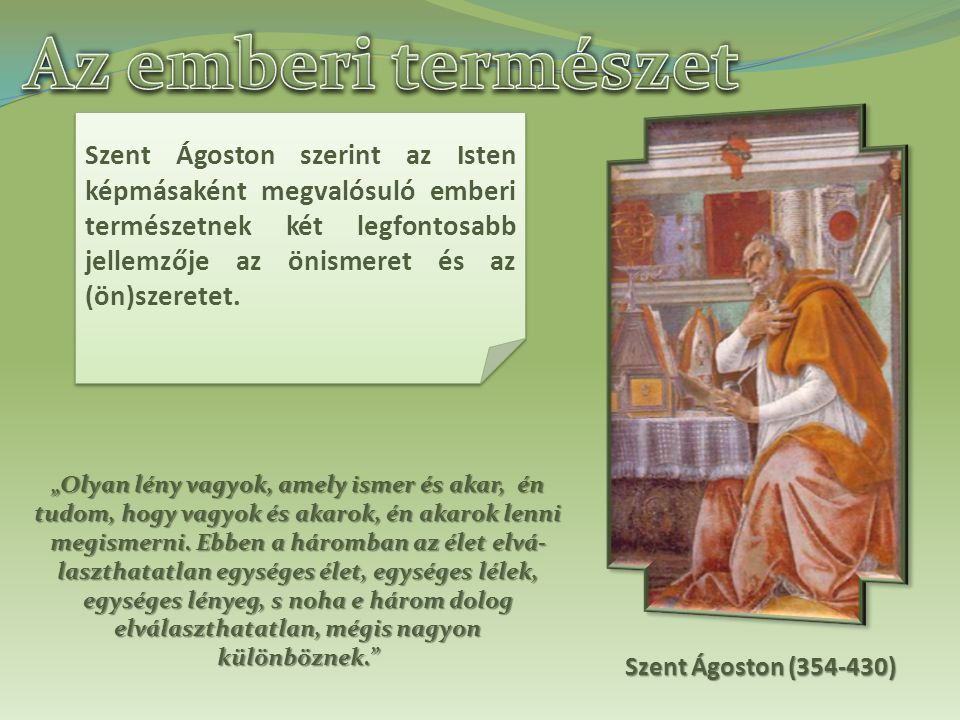 Szent Ágoston szerint az Isten képmásaként megvalósuló emberi természetnek két legfontosabb jellemzője az önismeret és az (ön)szeretet. Szent Ágoston