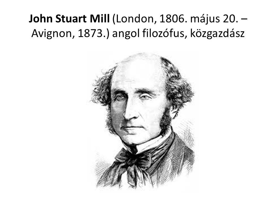 John Stuart Mill (London, 1806. május 20. – Avignon, 1873.) angol filozófus, közgazdász