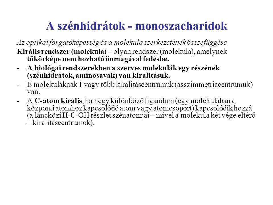 A szénhidrátok - monoszacharidok Az optikai forgatóképesség és a molekula szerkezetének összefüggése Királis rendszer (molekula) – olyan rendszer (mol