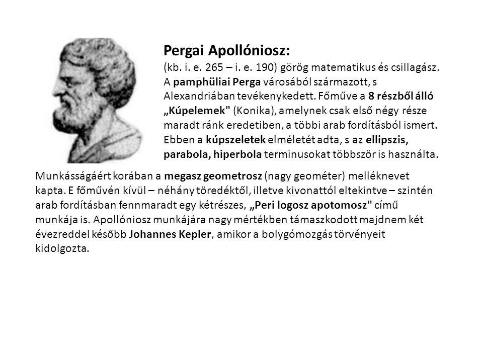 Pergai Apollóniosz: (kb. i. e. 265 – i. e. 190) görög matematikus és csillagász. A pamphüliai Perga városából származott, s Alexandriában tevékenykede