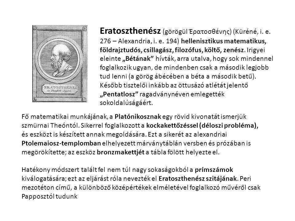 Eratoszthenész (görögül Ἐρατοσθένης) (Küréné, i. e. 276 – Alexandria, i. e. 194) hellenisztikus matematikus, földrajztudós, csillagász, filozófus, köl