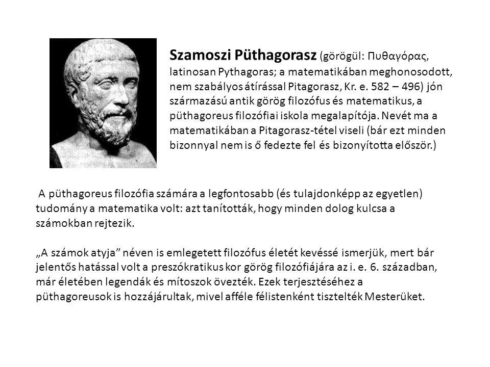 Szamoszi Püthagorasz (görögül: Πυθαγόρας, latinosan Pythagoras; a matematikában meghonosodott, nem szabályos átírással Pitagorasz, Kr. e. 582 – 496) j