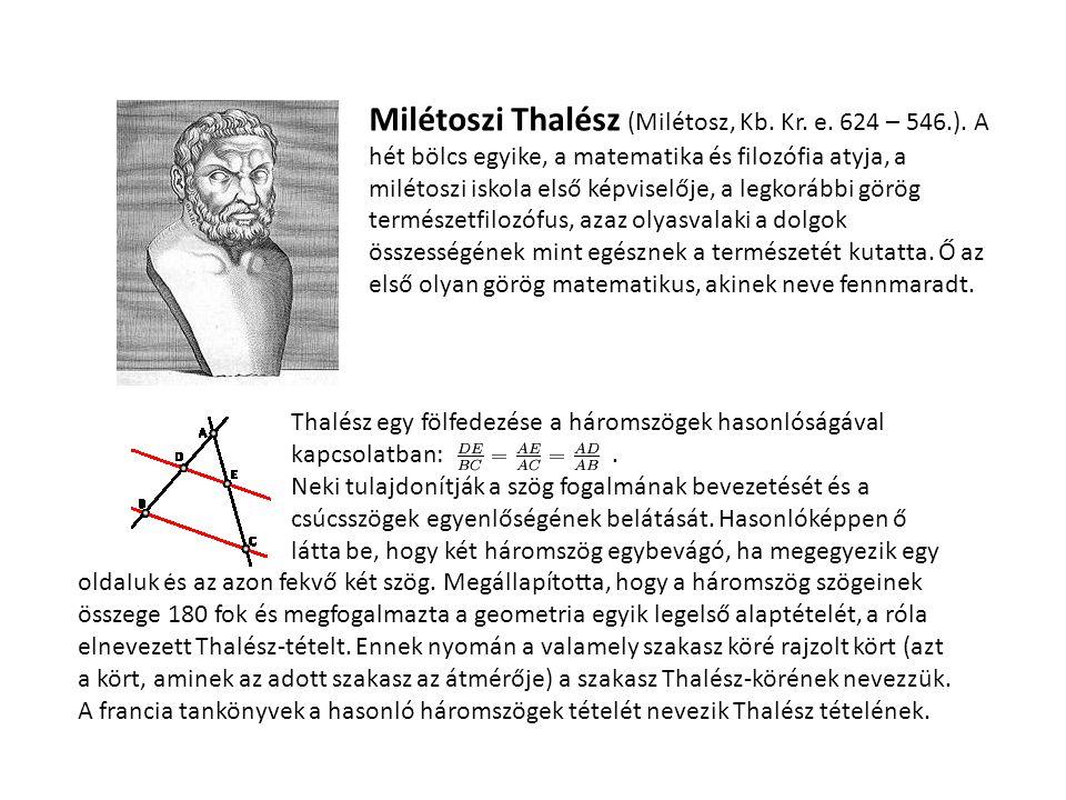 Milétoszi Thalész (Milétosz, Kb. Kr. e. 624 – 546.). A hét bölcs egyike, a matematika és filozófia atyja, a milétoszi iskola első képviselője, a legko