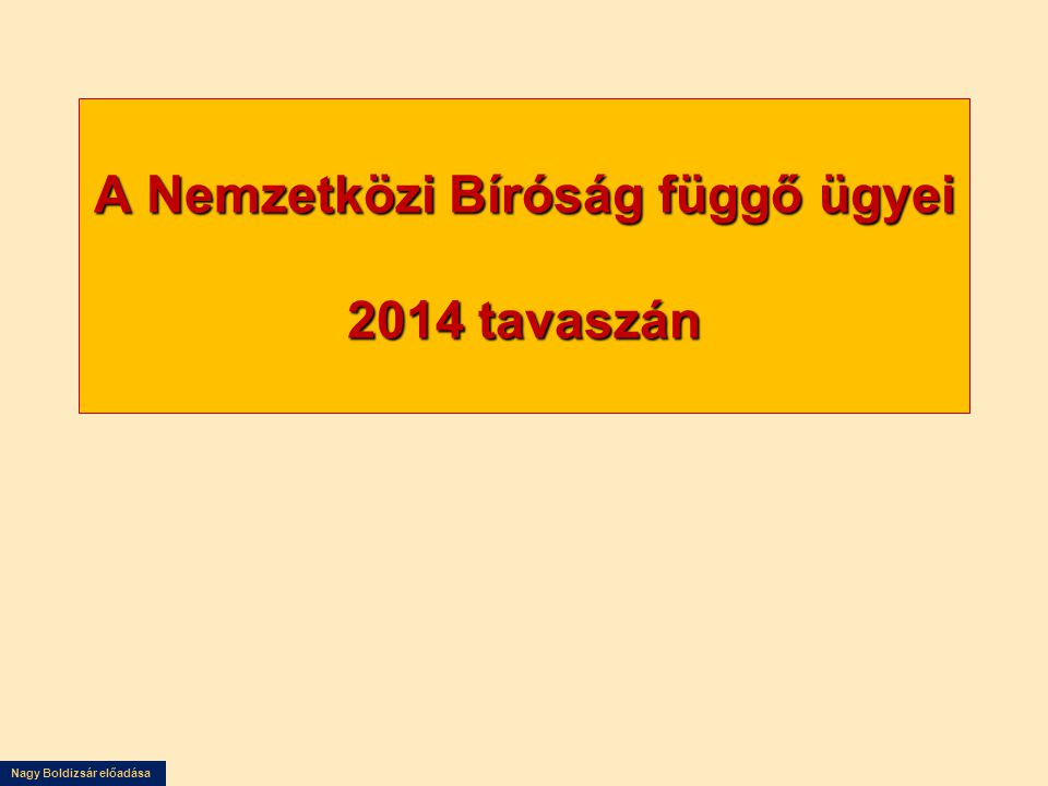 Nagy Boldizsár előadása A Nemzetközi Bíróság függő ügyei 2014 tavaszán