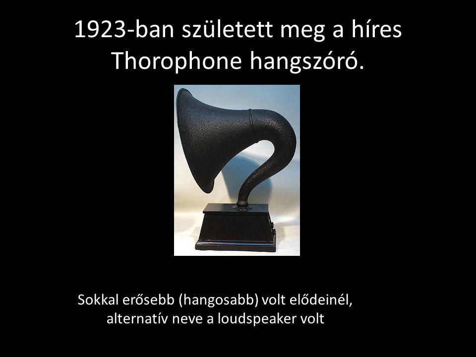 1923-ban született meg a híres Thorophone hangszóró. Sokkal erősebb (hangosabb) volt elődeinél, alternatív neve a loudspeaker volt