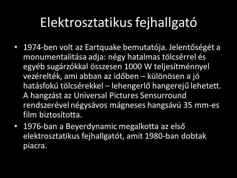 Elektrosztatikus fejhallgató 1974-ben volt az Eartquake bemutatója. Jelentőségét a monumentalitása adja: négy hatalmas tölcsérrel és egyéb sugárzókkal