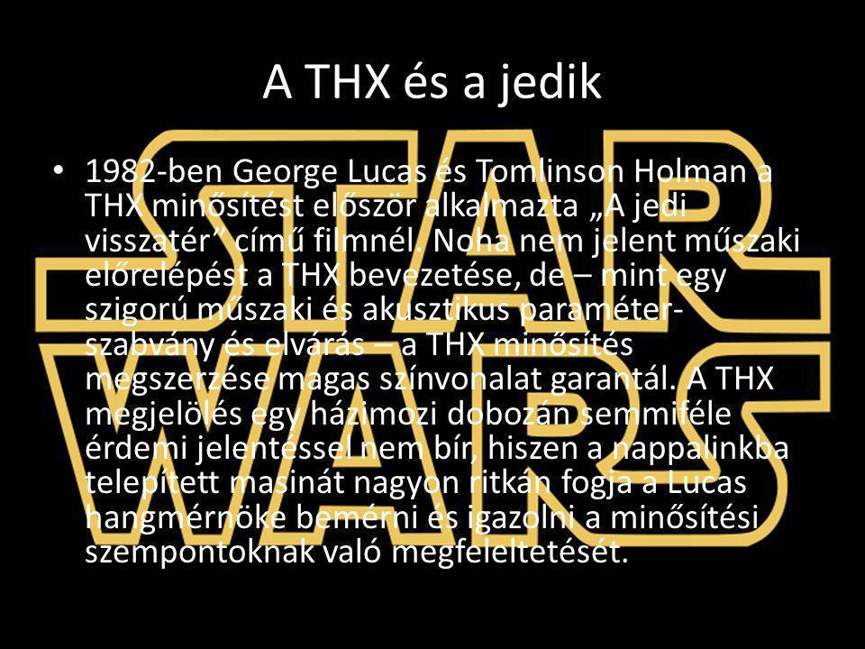 """A THX és a jedik 1982-ben George Lucas és Tomlinson Holman a THX minősítést először alkalmazta """"A jedi visszatér"""" című filmnél. Noha nem jelent műszak"""