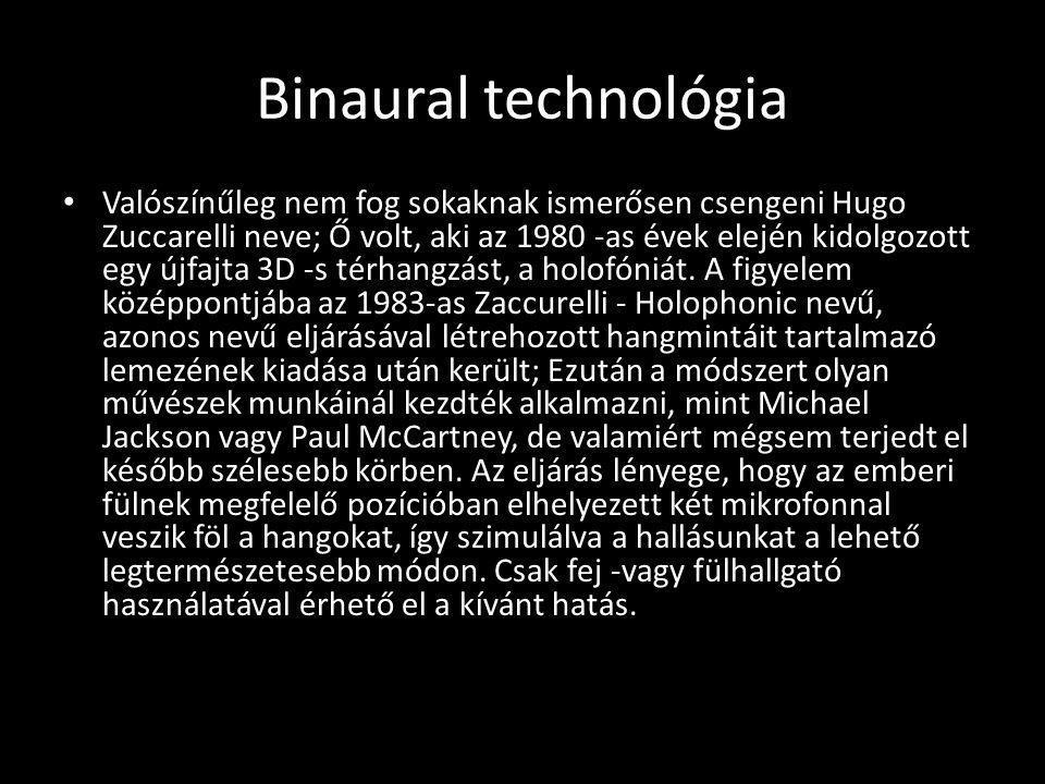 Binaural technológia Valószínűleg nem fog sokaknak ismerősen csengeni Hugo Zuccarelli neve; Ő volt, aki az 1980 -as évek elején kidolgozott egy újfajt