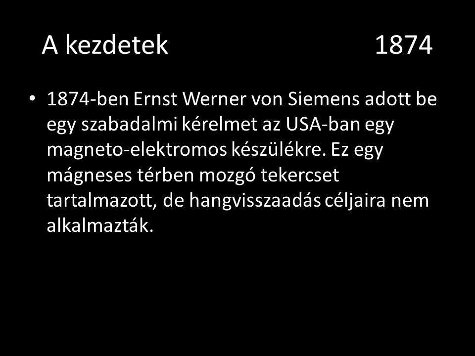 A kezdetek 1874 1874-ben Ernst Werner von Siemens adott be egy szabadalmi kérelmet az USA-ban egy magneto-elektromos készülékre. Ez egy mágneses térbe
