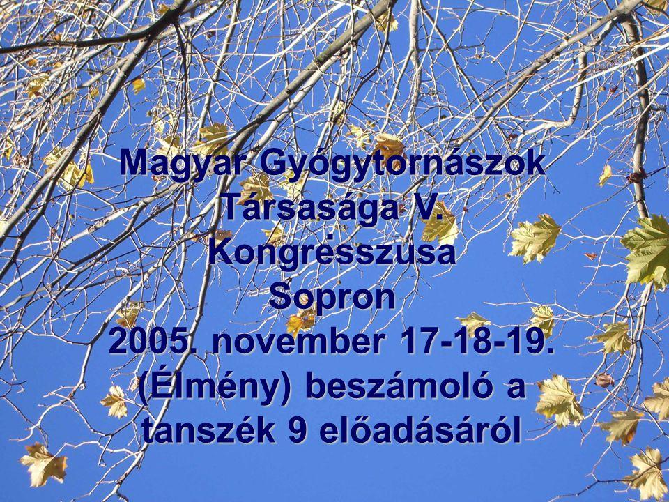 . Magyar Gyógytornászok Társasága V. Kongresszusa Sopron 2005. november 17-18-19. (Élmény) beszámoló a tanszék 9 előadásáról