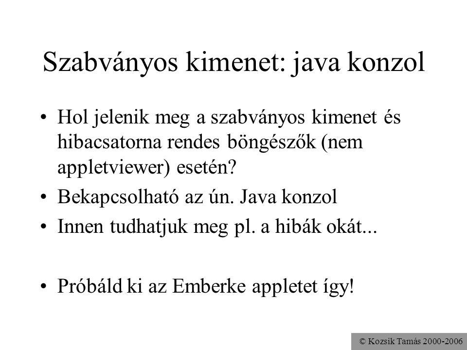 © Kozsik Tamás 2000-2006 Szabványos kimenet: java konzol Hol jelenik meg a szabványos kimenet és hibacsatorna rendes böngészők (nem appletviewer) esetén.