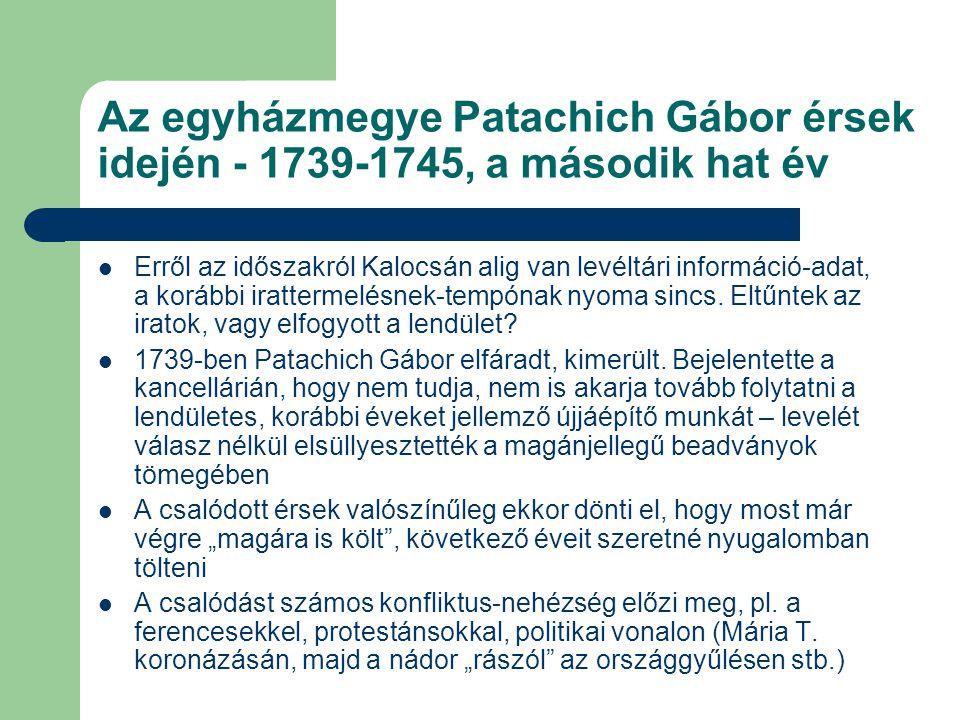 Az egyházmegye Patachich Gábor érsek idején - 1739-1745, a második hat év Erről az időszakról Kalocsán alig van levéltári információ-adat, a korábbi irattermelésnek-tempónak nyoma sincs.