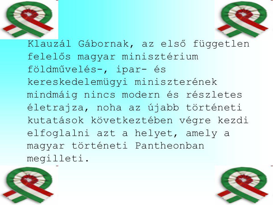 Klauzál Gábornak, az első független felelős magyar minisztérium földművelés-, ipar- és kereskedelemügyi miniszterének mindmáig nincs modern és részletes életrajza, noha az újabb történeti kutatások következtében végre kezdi elfoglalni azt a helyet, amely a magyar történeti Pantheonban megilleti.