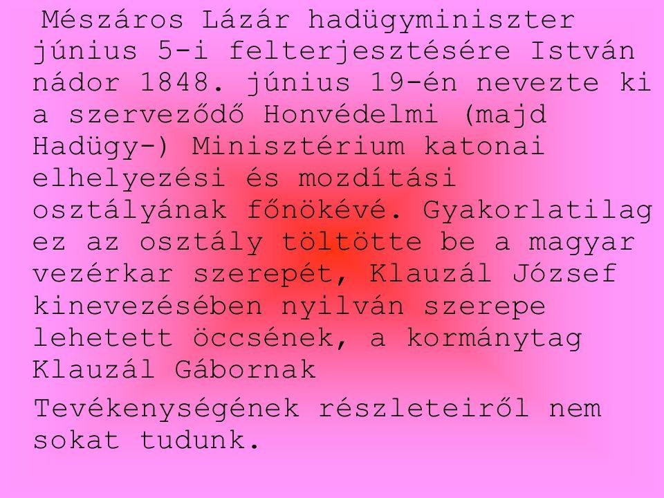 Mindenesetre, Mészáros elégedett lehetett Klauzál József működésével, mert egy hónap múlva, július 18-án honvéd őrnagyi rangot kapott.