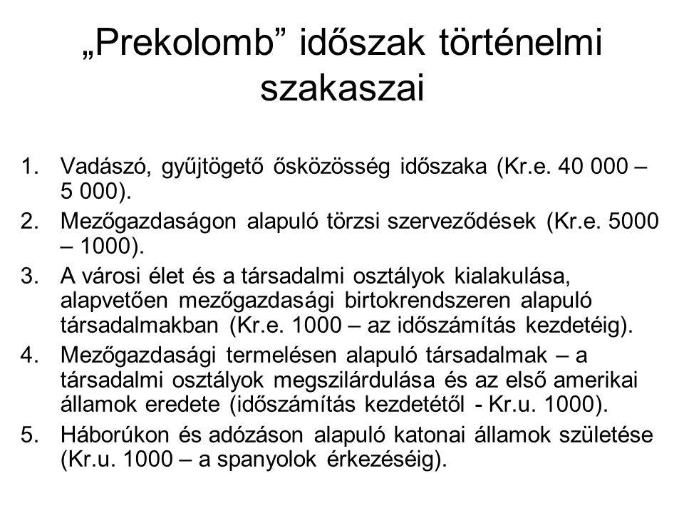 """""""Prekolomb"""" időszak történelmi szakaszai 1.Vadászó, gyűjtögető ősközösség időszaka (Kr.e. 40 000 – 5 000). 2.Mezőgazdaságon alapuló törzsi szerveződés"""