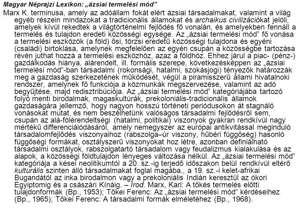 """Magyar Néprajzi Lexikon: """"ázsiai termelési mód"""" Marx K. terminusa, amely az adóállam fokát elért ázsiai társadalmakat, valamint a világ egyéb részein"""