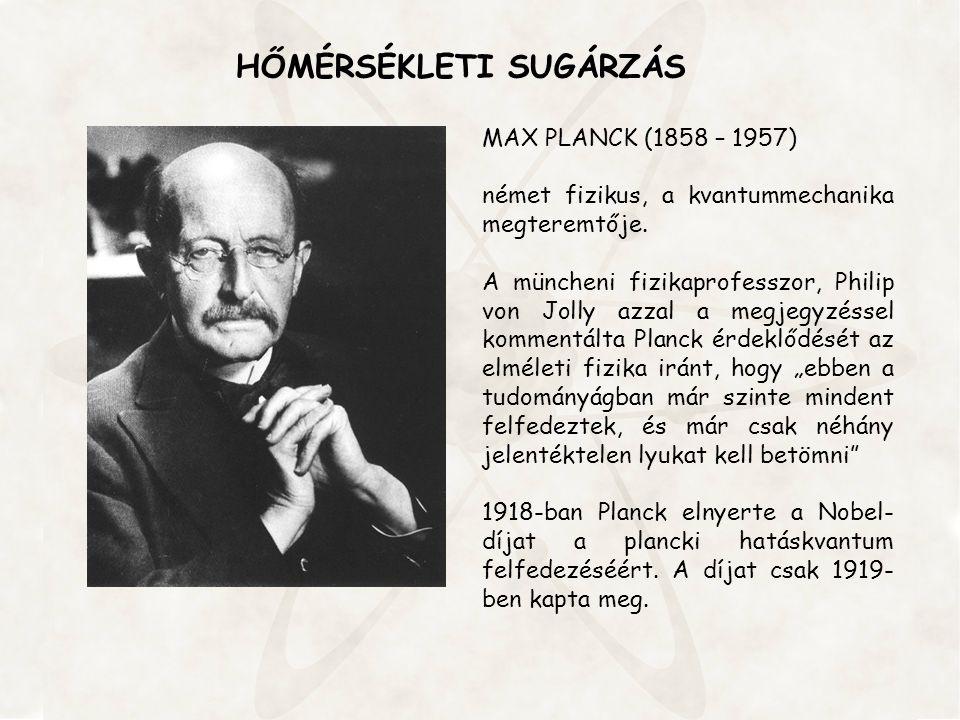 MAX PLANCK (1858 – 1957) német fizikus, a kvantummechanika megteremtője. A müncheni fizikaprofesszor, Philip von Jolly azzal a megjegyzéssel kommentál