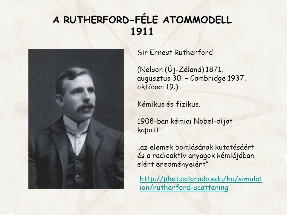 A RUTHERFORD-FÉLE ATOMMODELL 1911 Sir Ernest Rutherford (Nelson (Új-Zéland) 1871. augusztus 30. – Cambridge 1937. október 19.) Kémikus és fizikus. 190
