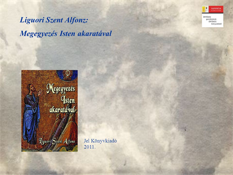 Liguori Szent Alfonz: Megegyezés Isten akaratával Jel Könyvkiadó 2011.