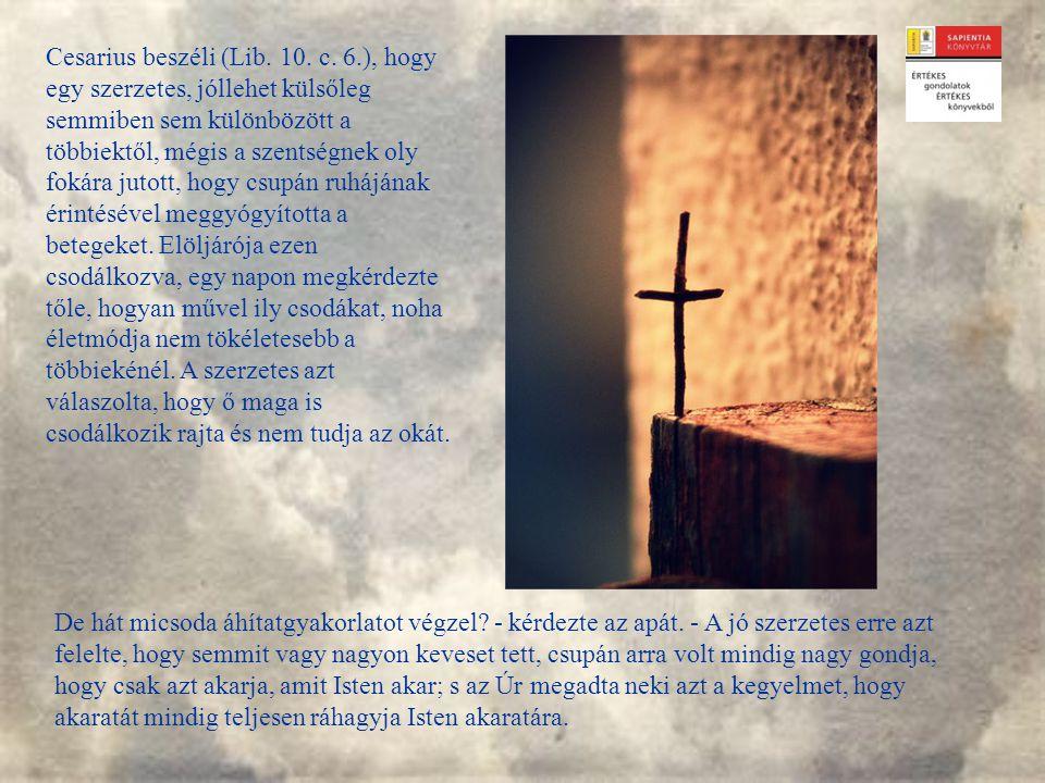 A szerencse –mondta – nem emel föl, s a szerencsétlenség nem ver le, mert mindent Isten kezéből fogadok s arra a célra irányul minden imádságom, hogy az ő akarata tökéletesen teljesüljön bennem.
