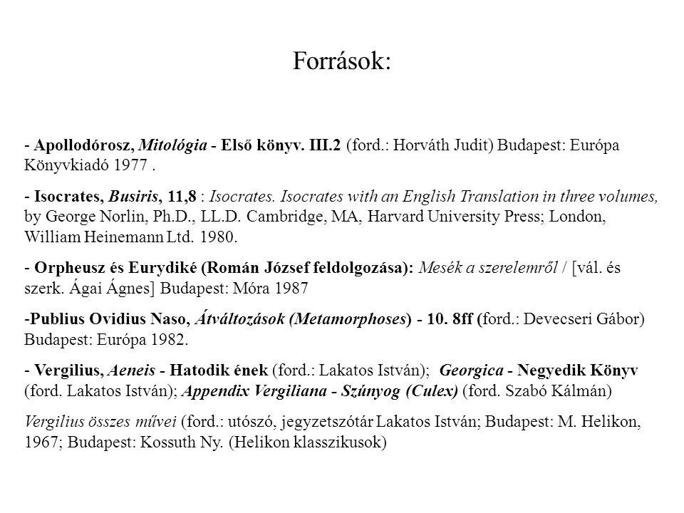 Források: - Apollodórosz, Mitológia - Első könyv. III.2 (ford.: Horváth Judit) Budapest: Európa Könyvkiadó 1977. - Isocrates, Busiris, 11,8 : Isocrate