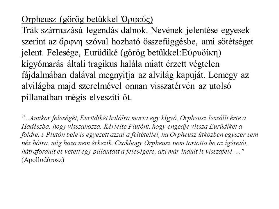 Orpheusz (görög betűkkel Ὀ ρφεύς) Trák származású legendás dalnok. Nevének jelentése egyesek szerint az ὄ ρφνη szóval hozható összefüggésbe, ami sötét