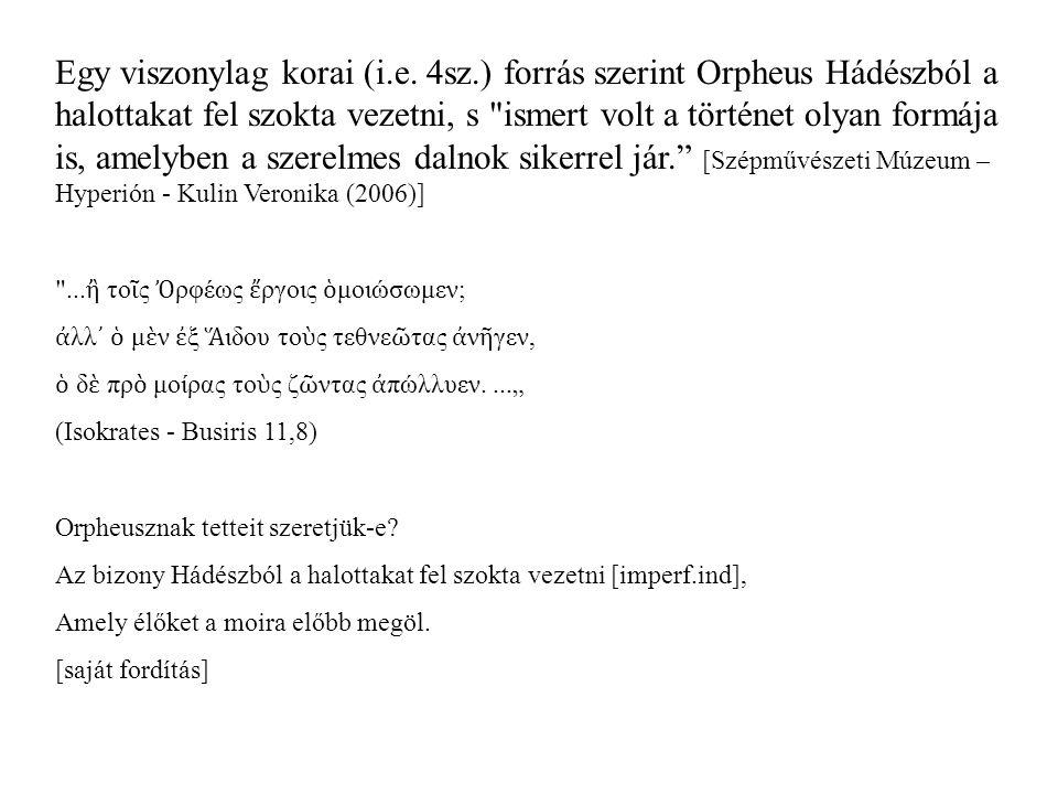 Egy viszonylag korai (i.e. 4sz.) forrás szerint Orpheus Hádészból a halottakat fel szokta vezetni, s
