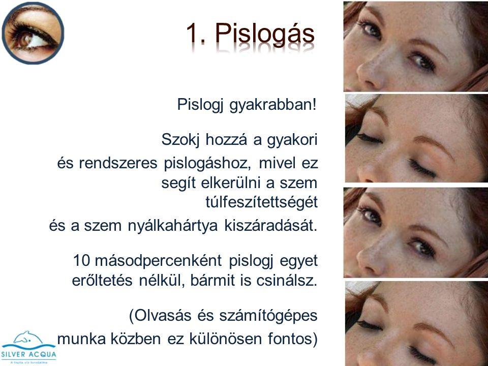 Pislogj gyakrabban! Szokj hozzá a gyakori és rendszeres pislogáshoz, mivel ez segít elkerülni a szem túlfeszítettségét és a szem nyálkahártya kiszárad