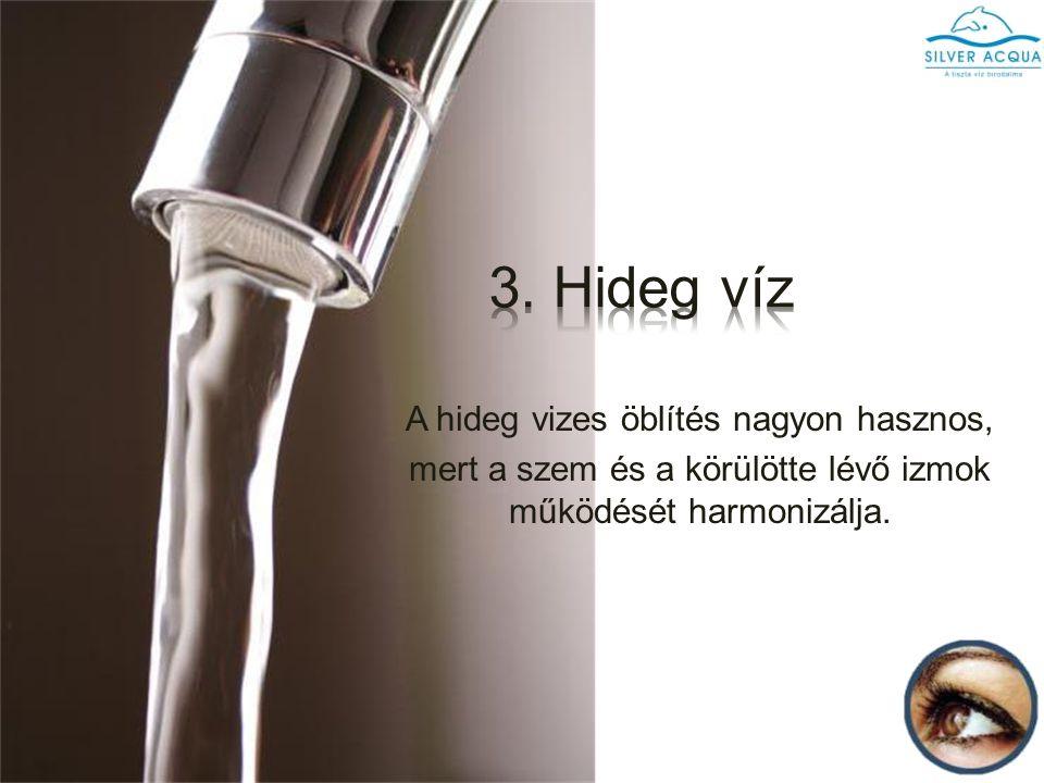 A hideg vizes öblítés nagyon hasznos, mert a szem és a körülötte lévő izmok működését harmonizálja.