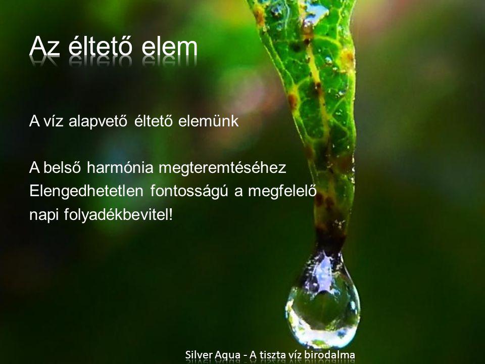 A víz alapvető éltető elemünk A belső harmónia megteremtéséhez Elengedhetetlen fontosságú a megfelelő napi folyadékbevitel!