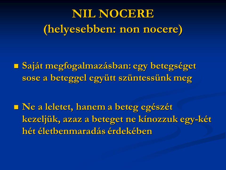 NIL NOCERE (helyesebben: non nocere) Saját megfogalmazásban: egy betegséget sose a beteggel együtt szüntessünk meg Saját megfogalmazásban: egy betegsé