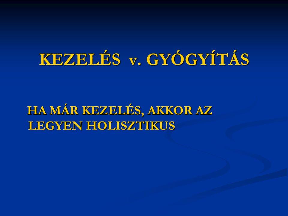 KEZELÉS v. GYÓGYÍTÁS HA MÁR KEZELÉS, AKKOR AZ LEGYEN HOLISZTIKUS HA MÁR KEZELÉS, AKKOR AZ LEGYEN HOLISZTIKUS